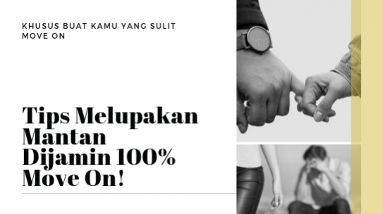Tips Melupakan Mantan, Dijamin 100% Move On!
