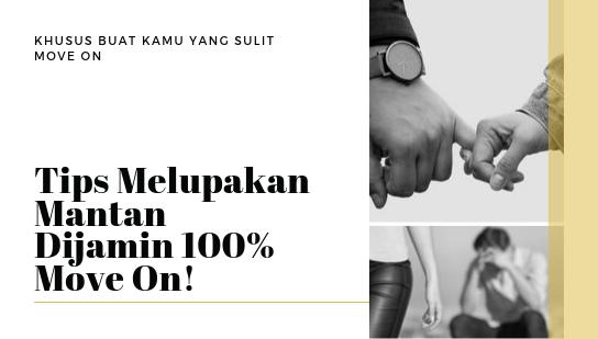 Tips Melupakan Mantan, Dijamin 100% Move On!