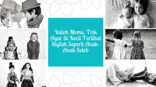 Iniloh Moms, Trik Agar Si Kecil Terlihat Stylish Seperti Anak-Anak Seleb