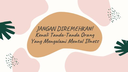 JANGAN DIREMEHKAN! Kenali Tanda-Tanda Orang Yang Mengalami Mental Illness