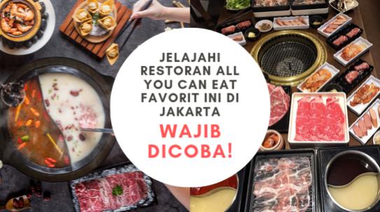 Jelajahi Restoran All You Can Eat Favorit Ini di Jakarta, Wajib Dicoba!