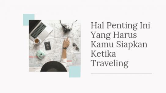 Hal Penting Ini Yang Harus Kamu Siapkan Ketika Traveling
