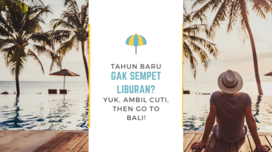 Tahun Baru Gak Sempet Liburan? Yuk, Ambil Cuti, Then Go To Bali!