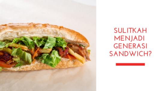 Sulitkah Menjadi Generasi Sandwich? Tentu Tidak! Asal…