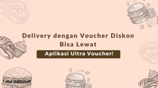 Delivery dengan Voucher Diskon Bisa Lewat Aplikasi Ultra Voucher!